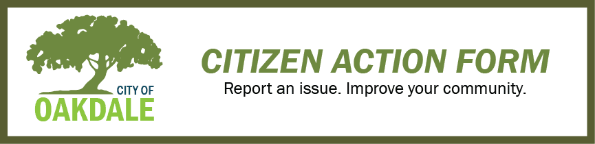 City of Oakdale Citizen Action Form. Report an issue. Improve your community.